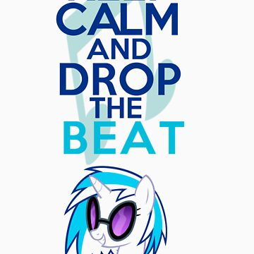 Keep Calm and Drop The Beat  by GoldFox21