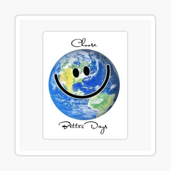 CHOOSE BETTER DAYS PLANET EARTH Sticker
