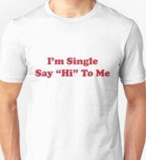 I'm single say hi to me Unisex T-Shirt