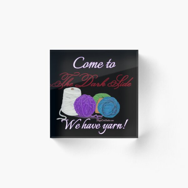 Come to the Dark Side we have yarn! Acrylic Block