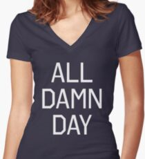 All Damn Day Women's Fitted V-Neck T-Shirt