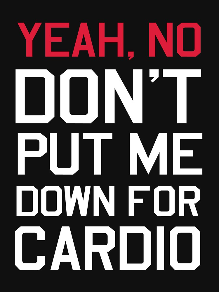 Yea no don't put me down for cardio | Unisex T-Shirt