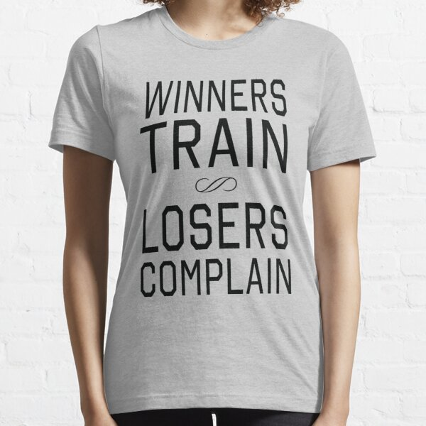 Winners train. Losers Complain Essential T-Shirt