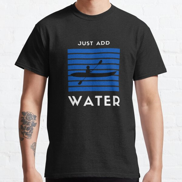 Just Add Water Classic T-Shirt