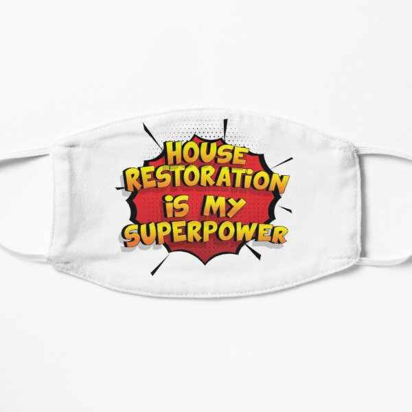 House Restoration is my Superpower Funny Design House Restoration Gift Flat Mask
