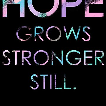 Hope Grows Stronger Still by RadianceJC