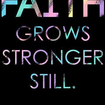 Faith Grows Stronger Still by RadianceJC