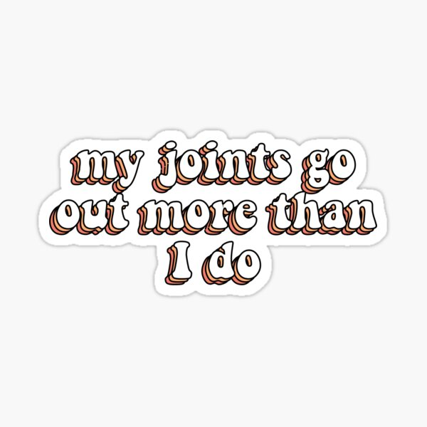 my joints go out more than I do (EDS awareness) Sticker