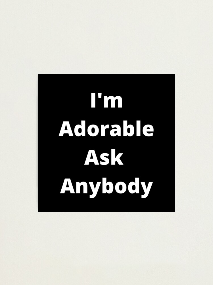 Alternate view of  I'm Adorable! Photographic Print