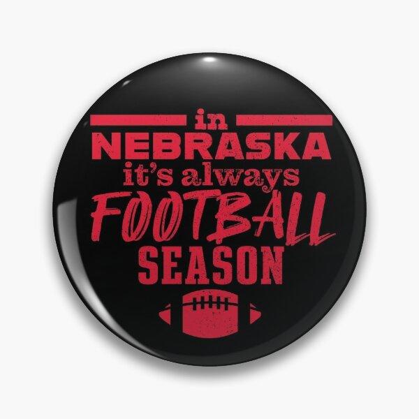 In Nebraska It's Always Football Season Pin