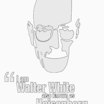 """""""I am Walter White, also known as Heisenberg"""" by Temorisse"""