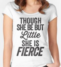 Though She Be But Little She Is Fierce Women's Fitted Scoop T-Shirt