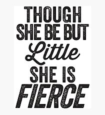 Though She Be But Little She Is Fierce Photographic Print