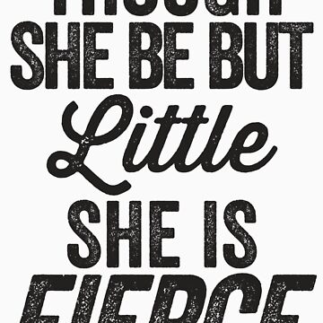 Though She Be But Little She Is Fierce by Fitspire