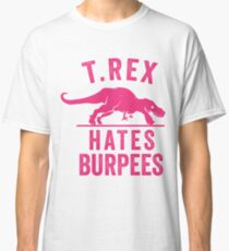 T Rex Hates Burpees Classic T-Shirt