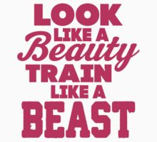 Look Like A Beauty Train Like A Beast | Women's T-Shirt