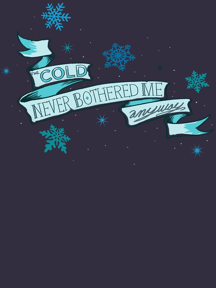 Cold Never Bothered Me Anyway | Women's T-Shirt