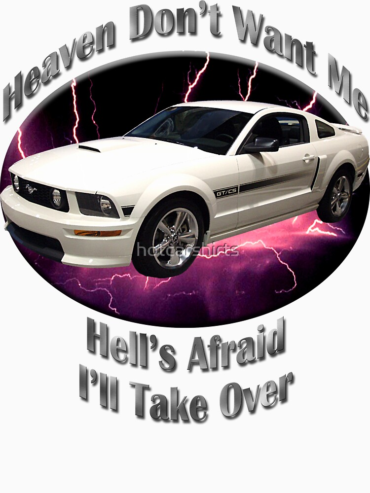 Ford Mustang GT Heaven Don't Want Me by hotcarshirts