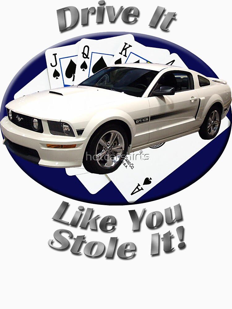 Ford Mustang GT Drive It Like You Stole It by hotcarshirts