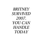 « Britney survived 2007. You can handle today. » par Julia Oriques