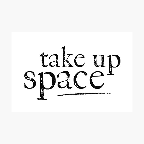 take up space quote | black text Photographic Print