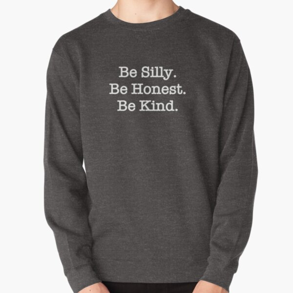 Be Silly Be Honest Be Kind Pullover Sweatshirt