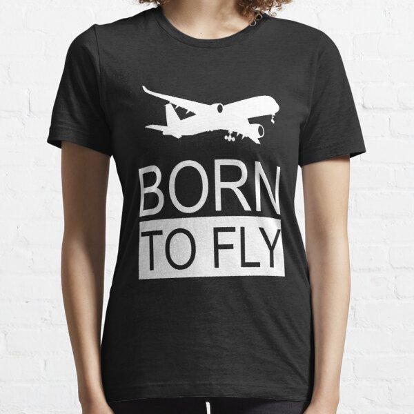 Born To Fly Aviation Lovers Essential T-Shirt