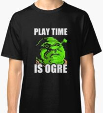 Play Time is Ogre Classic T-Shirt