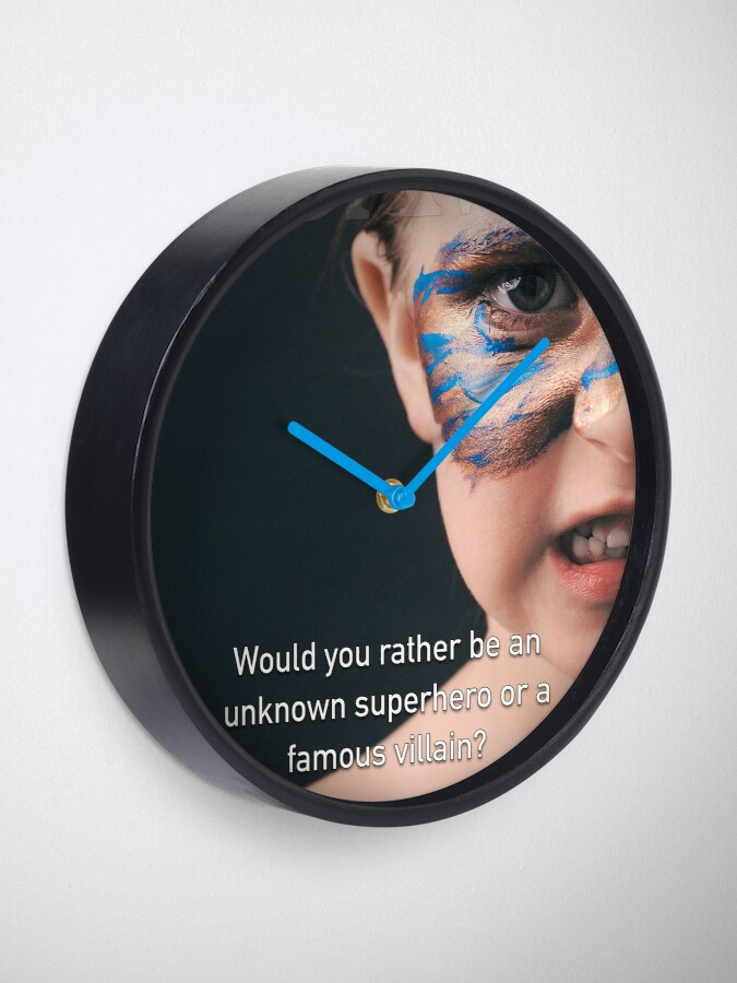Alternate view of Would You Rather Be An Unknown Superhero or a Famous Villain Clock