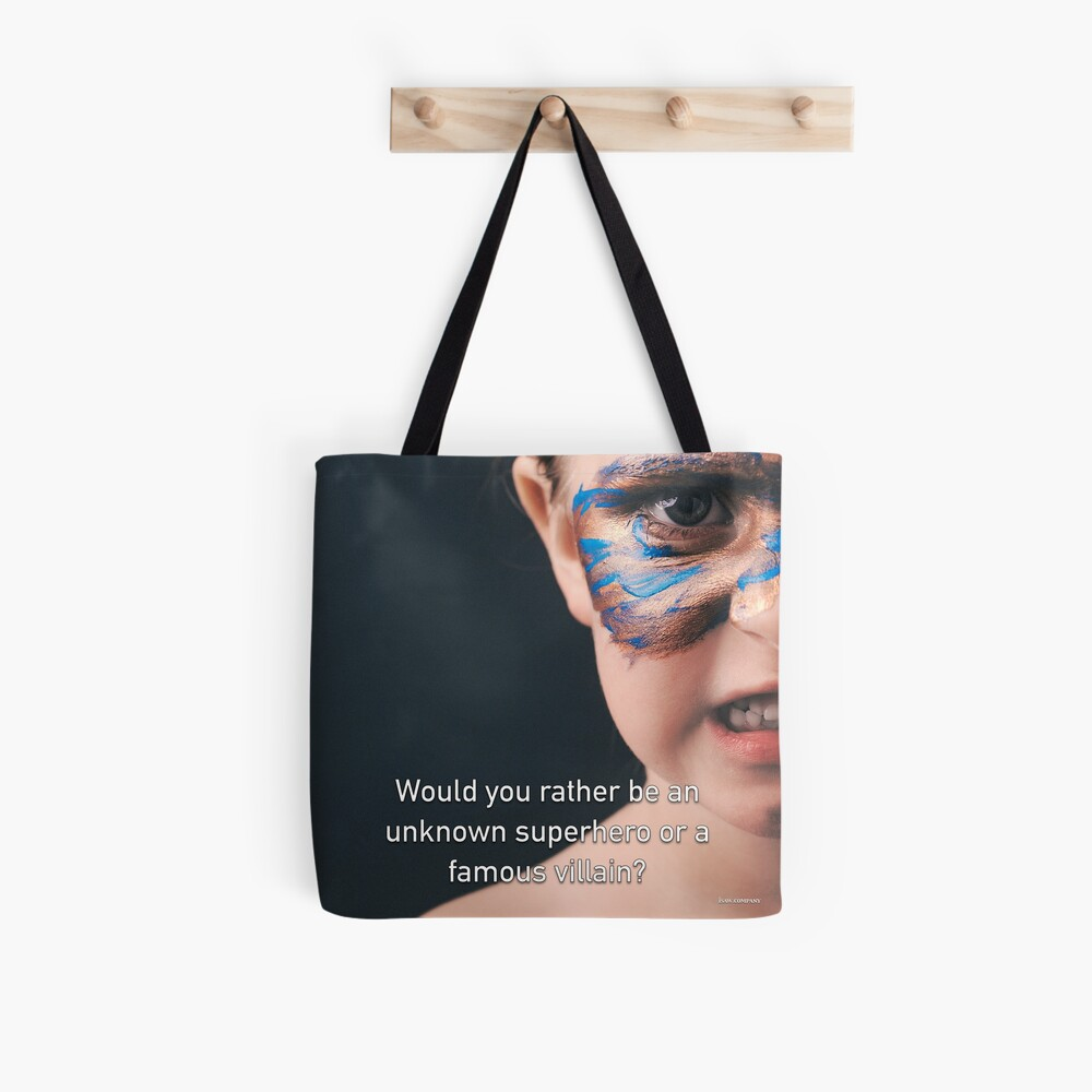 Would You Rather Be An Unknown Superhero or a Famous Villain Tote Bag
