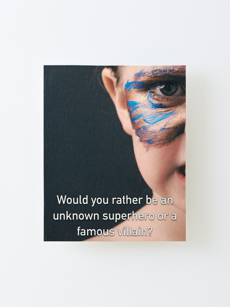 Alternate view of Would You Rather Be An Unknown Superhero or a Famous Villain Mounted Print