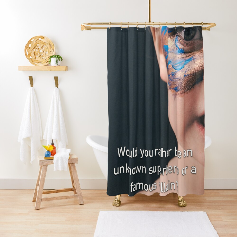 Would You Rather Be An Unknown Superhero or a Famous Villain Shower Curtain