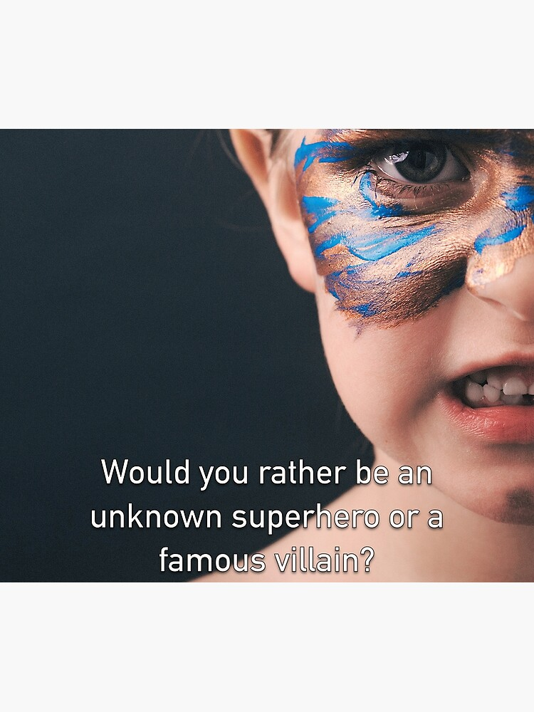Would You Rather Be An Unknown Superhero or a Famous Villain by iSAWcompany