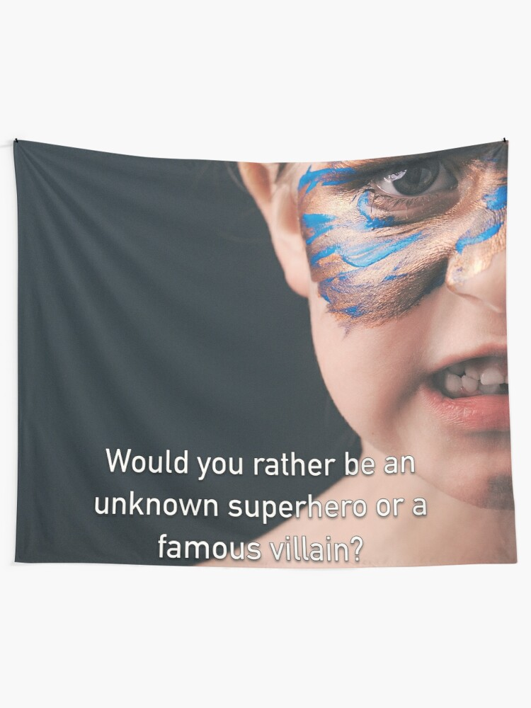 Alternate view of Would You Rather Be An Unknown Superhero or a Famous Villain Tapestry