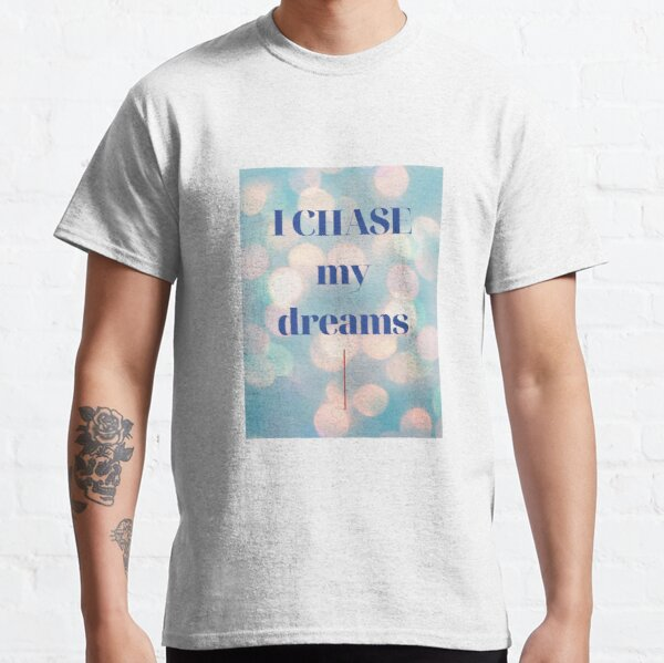Motivation to Chase Your Dreams Classic T-Shirt