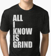 All I Know Is Grind Tri-blend T-Shirt