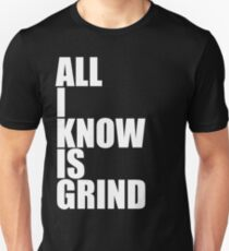 All I Know Is Grind T-Shirt