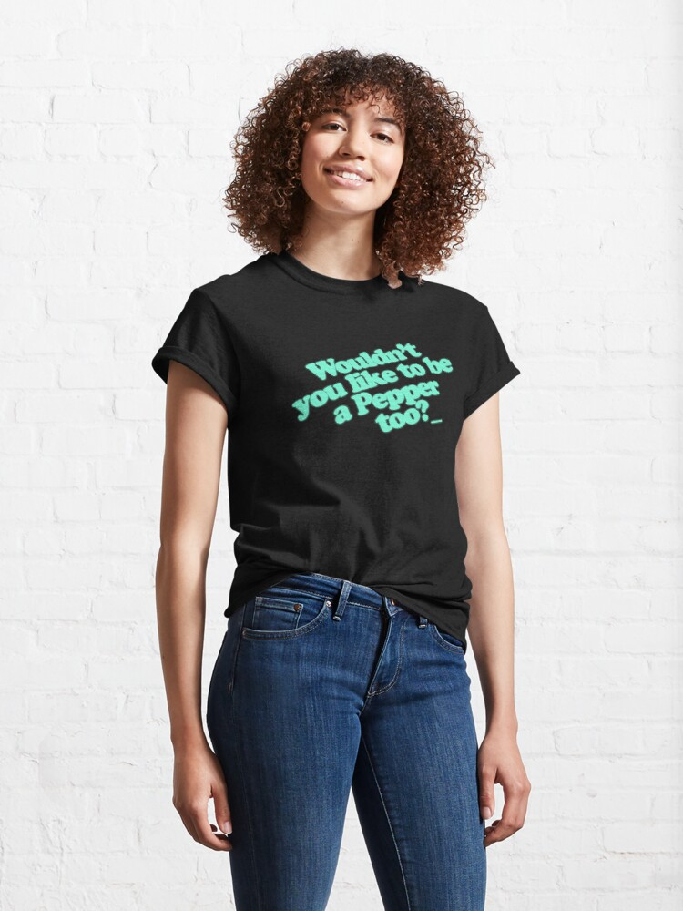 Alternate view of Wouldn't you like to be a pepper? Classic T-Shirt