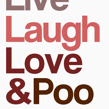 Live Laugh Love & Poo by BangBangDesign