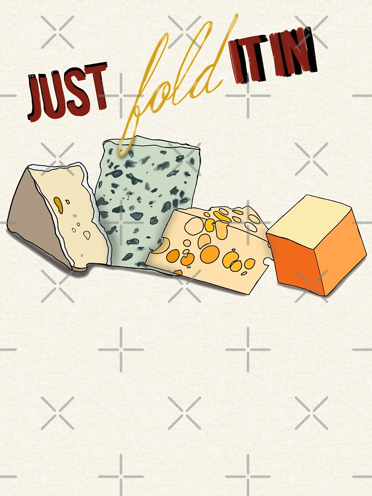 Fold In The Cheese  by JMVisuals28