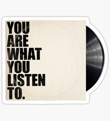 You Are What You Listen To Sticker