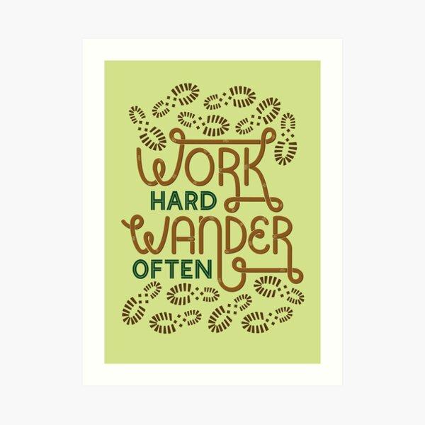 Work Hard Wander Often Art Print