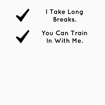 I Take Long Breaks (Black Text) by youngsam