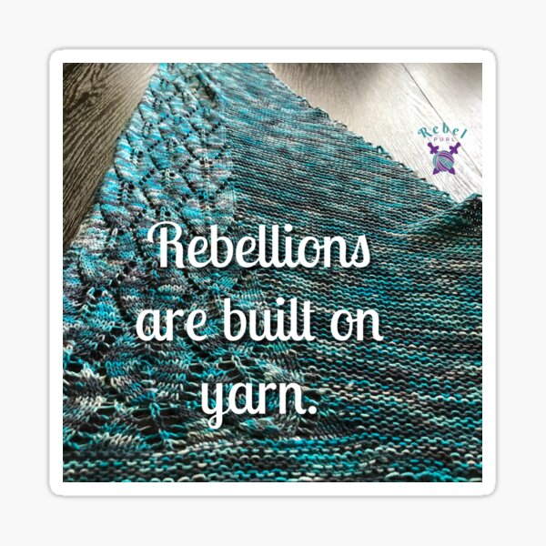 Rebellions are built on yarn Sticker