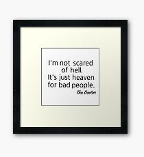 I'm not scared of Hell... Framed Print