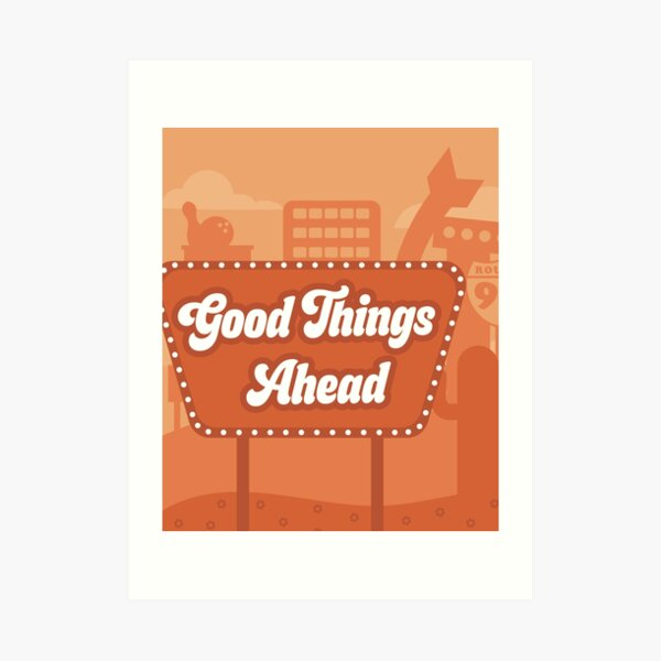 Good Things Are Coming Poster Art Print