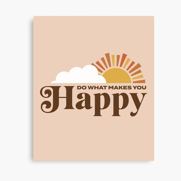 Do What Makes You Happy Canvas Print