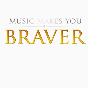 Music makes you Braver by Foan