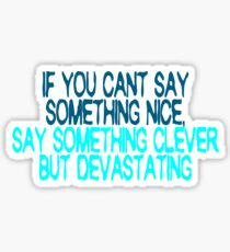 If you can't say something nice, say something clever but devastating Sticker