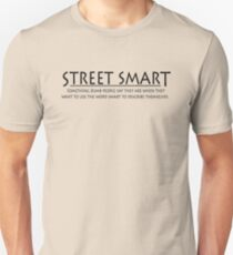Street smart Something dumb people say they are when they want to use the word smart to describe themselves. Unisex T-Shirt